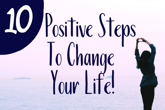 10 Positive Steps To Change Your Life